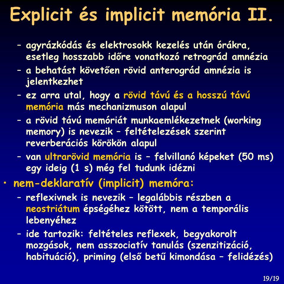 Explicit és implicit memória II. –agyrázkódás és elektrosokk kezelés után órákra, esetleg hosszabb időre vonatkozó retrográd amnézia –a behatást követ