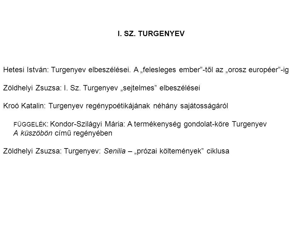 """I. SZ. TURGENYEV Hetesi István: Turgenyev elbeszélései. A """"felesleges ember""""-től az """"orosz européer""""-ig Zöldhelyi Zsuzsa: I. Sz. Turgenyev """"sejtelmes"""""""