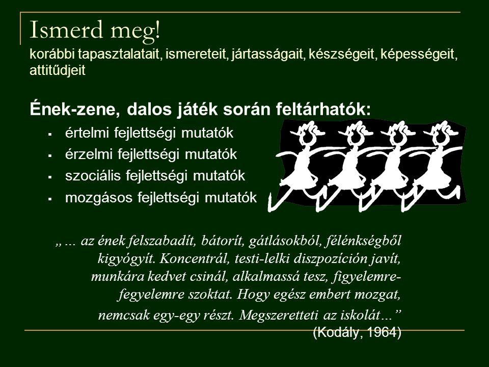 """Általános zenei nevelési elvek  Minden népnek a saját kultúrájából, néphagyományából kell kiindulnia  """"Együtt támadt vagy régen összeszokott dallam és szöveg: egymás szépségét és erejét fokozza.  hat a beszéd kialakulására, a szép kiejtésre, segíti a szókincs bővülését  zeneileg értékes anyag, formálja a közízlést  """"A magyar zenei élet csak a hagyomány alapján, annak levegőjében fejlődhetik  """"A nyelv is énekel a zene pedig beszél.  az életkori igényeket és fejlettségi szintet leginkább kielégíteni képes Kodály Z.: Visszatekintés I."""