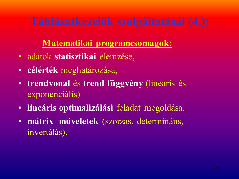 10 Táblázatkezelők szolgáltatásai (4.): Matematikai programcsomagok: adatok statisztikai elemzése, célérték meghatározása, trendvonal és trend függvén
