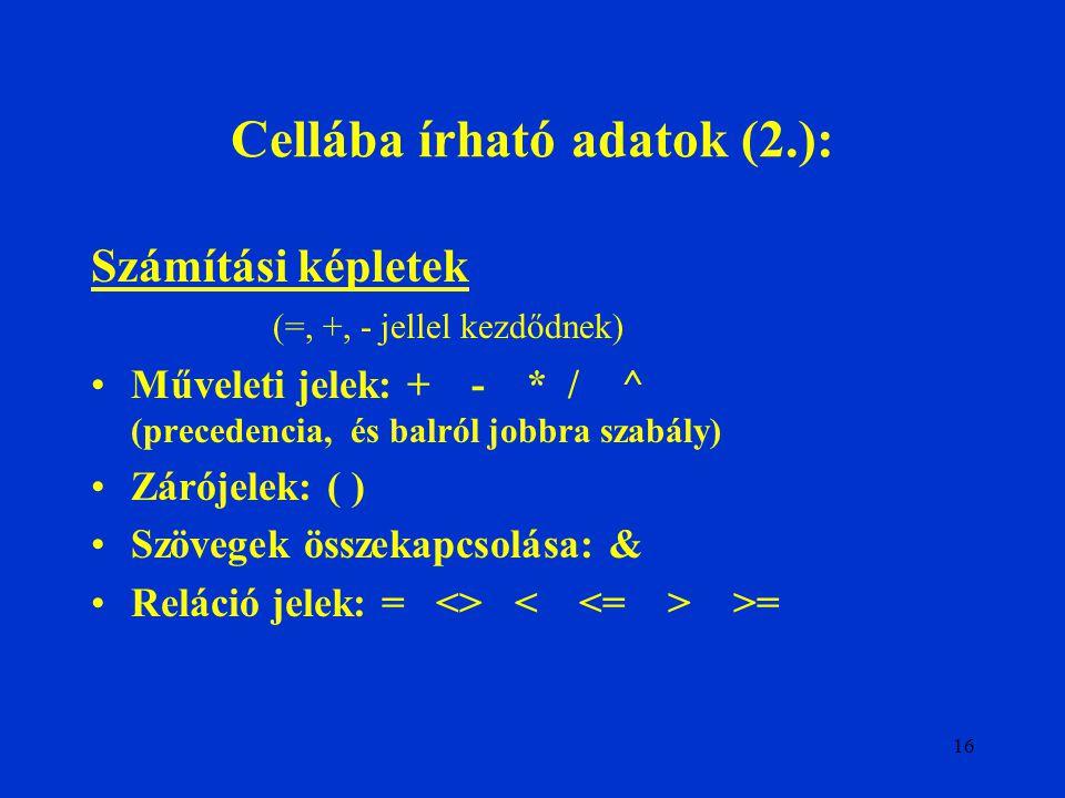 16 Cellába írható adatok (2.): Számítási képletek (=, +, - jellel kezdődnek) Műveleti jelek: + - * / ^ (precedencia, és balról jobbra szabály) Zárójel