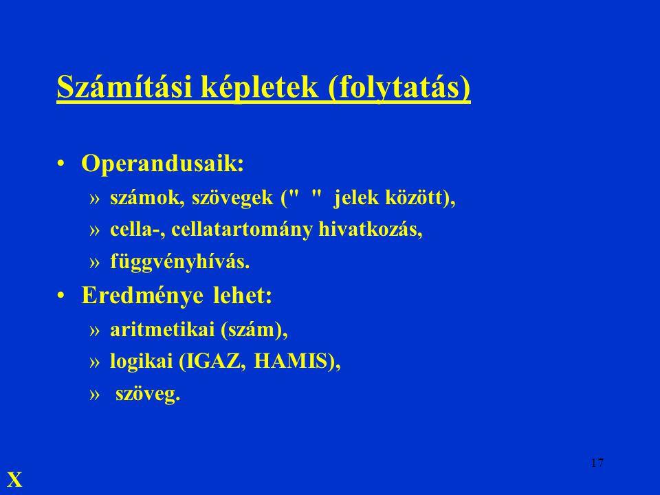 17 Számítási képletek (folytatás) Operandusaik: »számok, szövegek (