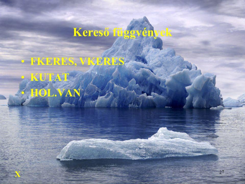 27 Kereső függvények FKERES, VKERES KUTAT HOL.VAN X