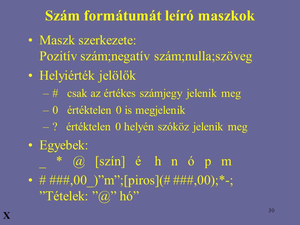30 Szám formátumát leíró maszkok Maszk szerkezete: Pozitív szám;negatív szám;nulla;szöveg Helyiérték jelölők –# csak az értékes számjegy jelenik meg –