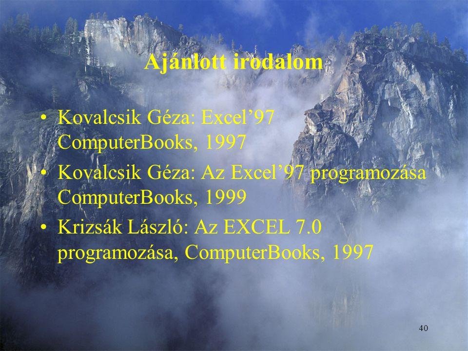 40 Ajánlott irodalom Kovalcsik Géza: Excel'97 ComputerBooks, 1997 Kovalcsik Géza: Az Excel'97 programozása ComputerBooks, 1999 Krizsák László: Az EXCE