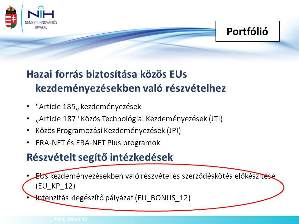 Portfólió 2014. július 13. Hazai forrás biztosítása közös EUs kezdeményezésekben való részvételhez