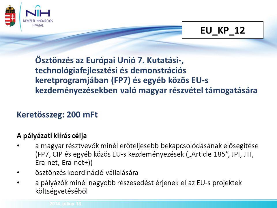 EU_KP_12 2014. július 13. Ösztönzés az Európai Unió 7. Kutatási-, technológiafejlesztési és demonstrációs keretprogramjában (FP7) és egyéb közös EU-s