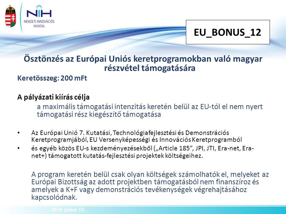 EU_BONUS_12 2014. július 13. Ösztönzés az Európai Uniós keretprogramokban való magyar részvétel támogatására Keretösszeg: 200 mFt A pályázati kiírás c