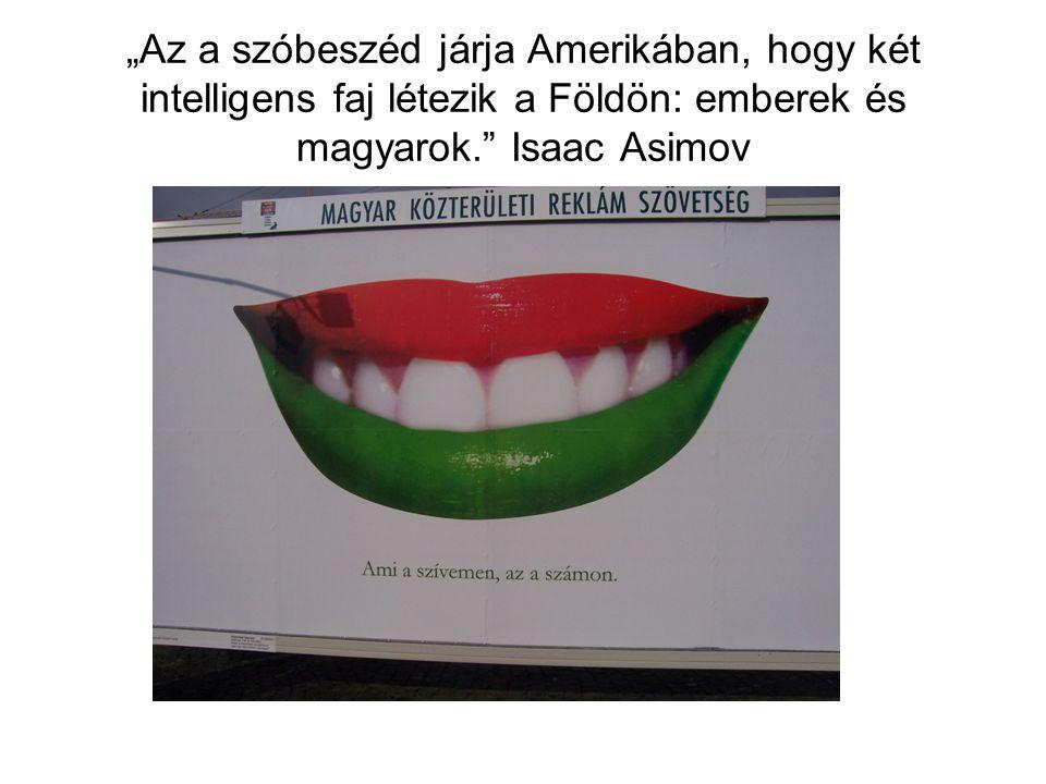 """""""Az a szóbeszéd járja Amerikában, hogy két intelligens faj létezik a Földön: emberek és magyarok."""" Isaac Asimov"""