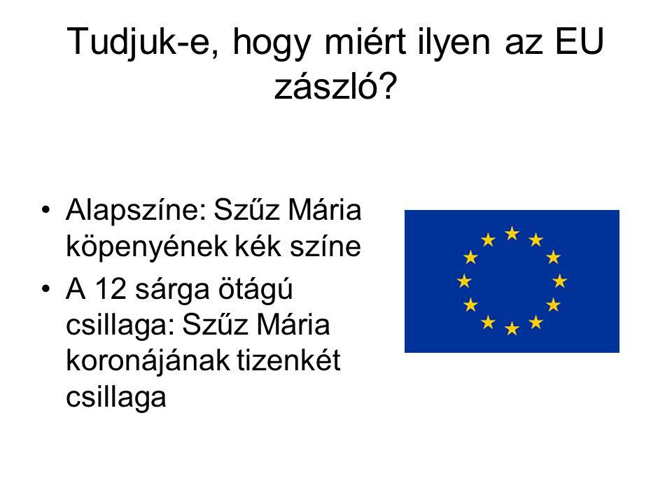 Tudjuk-e, hogy miért ilyen az EU zászló? Alapszíne: Szűz Mária köpenyének kék színe A 12 sárga ötágú csillaga: Szűz Mária koronájának tizenkét csillag