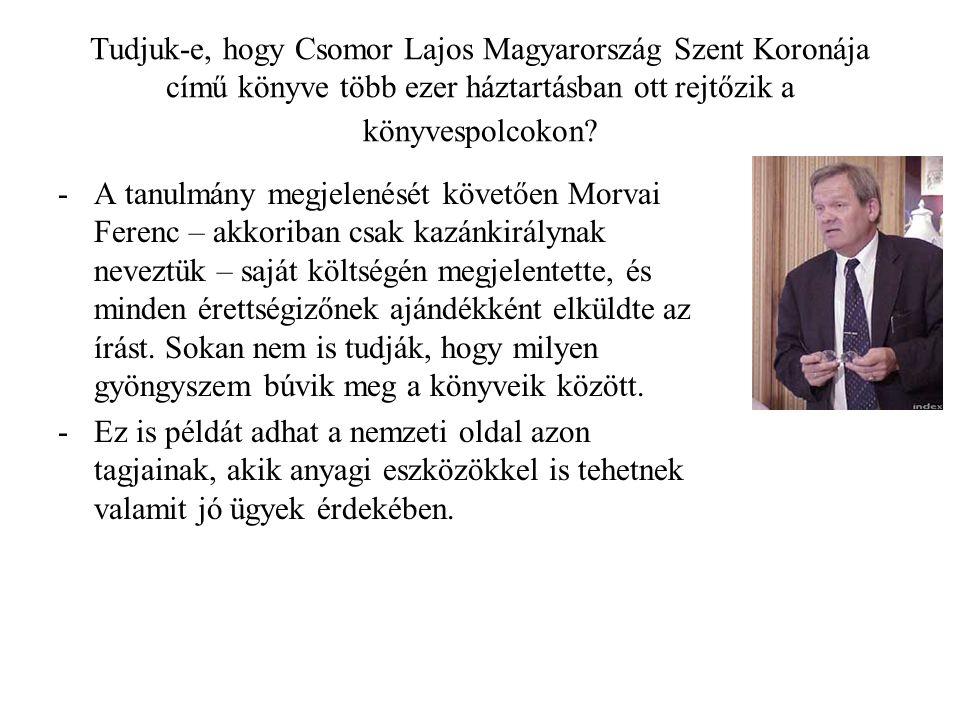 Tudjuk-e, hogy Csomor Lajos Magyarország Szent Koronája című könyve több ezer háztartásban ott rejtőzik a könyvespolcokon? -A tanulmány megjelenését k