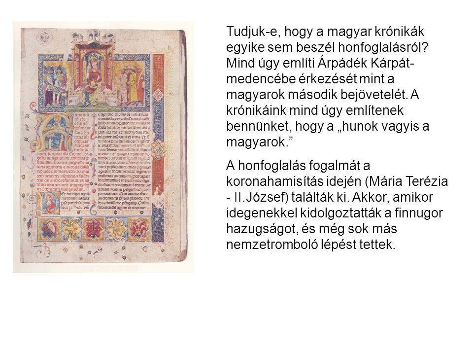 Tudjuk-e, hogy a magyar krónikák egyike sem beszél honfoglalásról? Mind úgy említi Árpádék Kárpát- medencébe érkezését mint a magyarok második bejövet