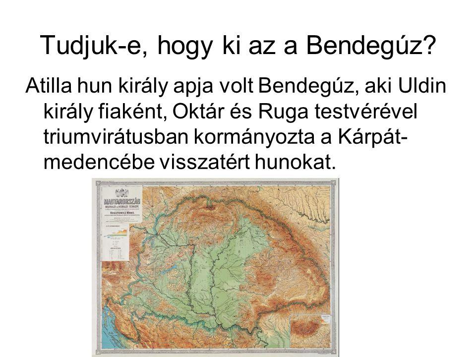 Tudjuk-e, hogy ki az a Bendegúz? Atilla hun király apja volt Bendegúz, aki Uldin király fiaként, Oktár és Ruga testvérével triumvirátusban kormányozta