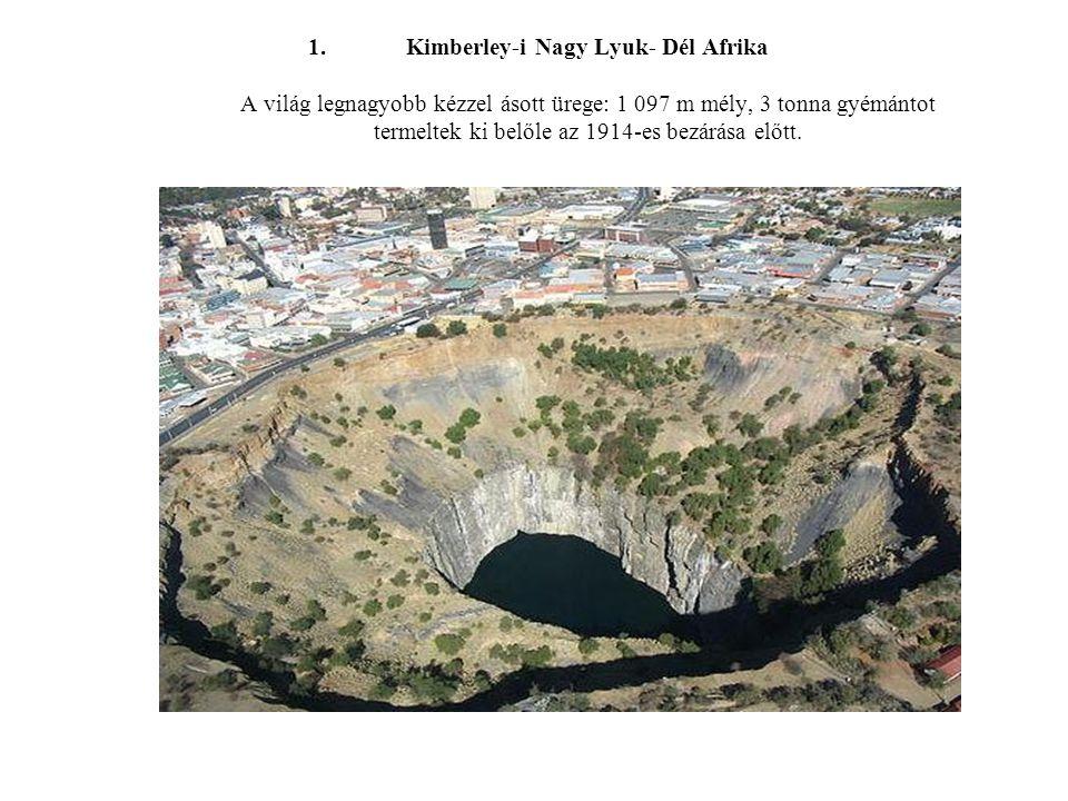 1.Kimberley-i Nagy Lyuk- Dél Afrika A világ legnagyobb kézzel ásott ürege: 1 097 m mély, 3 tonna gyémántot termeltek ki belőle az 1914-es bezárása elő