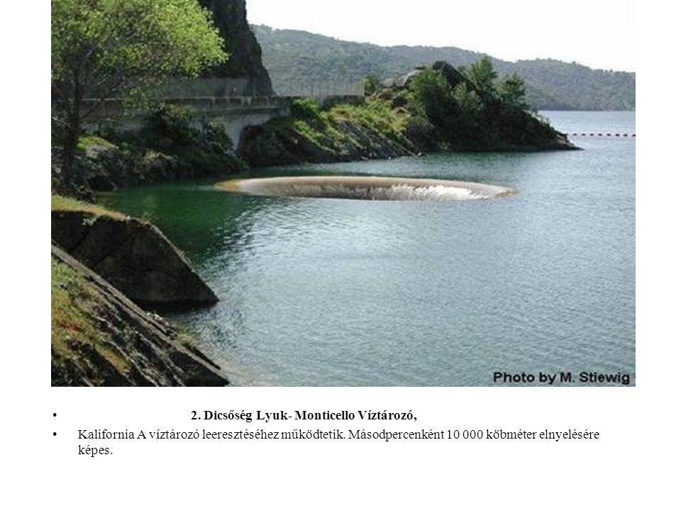 2. Dicsőség Lyuk- Monticello Víztározó, Kalifornia A víztározó leeresztéséhez működtetik. Másodpercenként 10 000 köbméter elnyelésére képes.