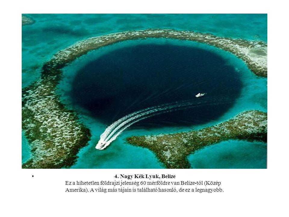 4. Nagy Kék Lyuk, Belize Ez a hihetetlen földrajzi jelenség 60 mérföldre van Belize-től (Közép Amerika). A világ más tájain is található hasonló, de e