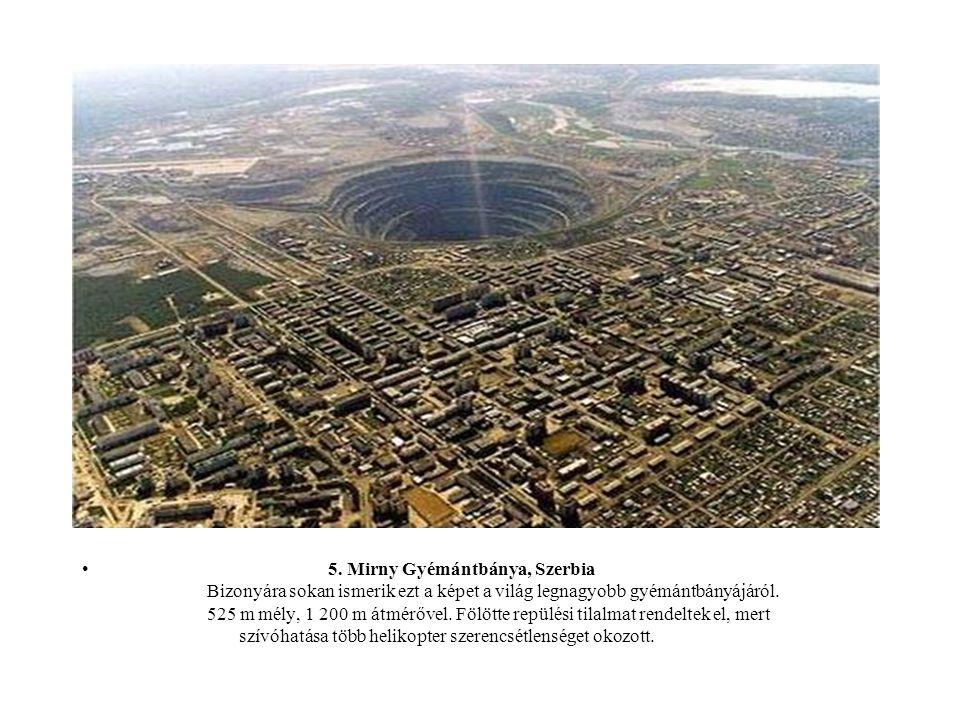 5. Mirny Gyémántbánya, Szerbia Bizonyára sokan ismerik ezt a képet a világ legnagyobb gyémántbányájáról. 525 m mély, 1 200 m átmérővel. Fölötte repülé