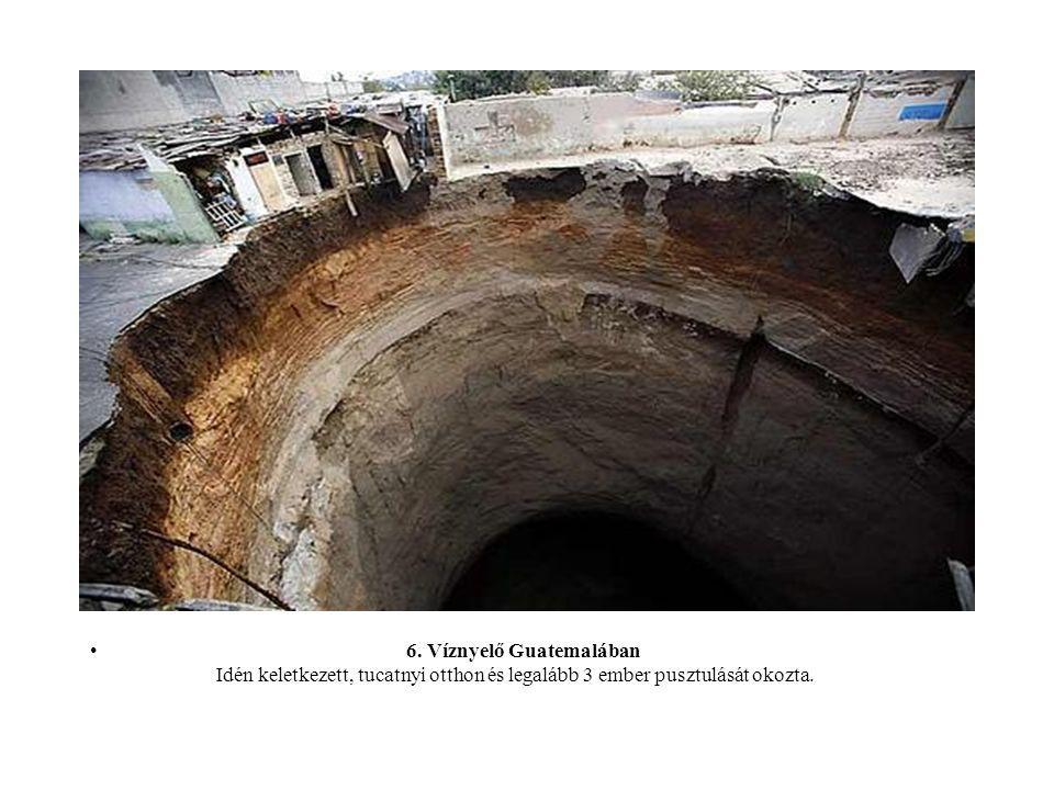 6. Víznyelő Guatemalában Idén keletkezett, tucatnyi otthon és legalább 3 ember pusztulását okozta.