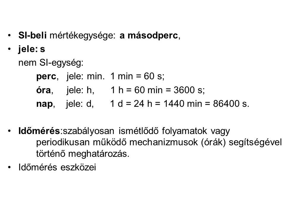 SI-beli mértékegysége: a másodperc, jele: s nem SI-egység: perc, jele: min.