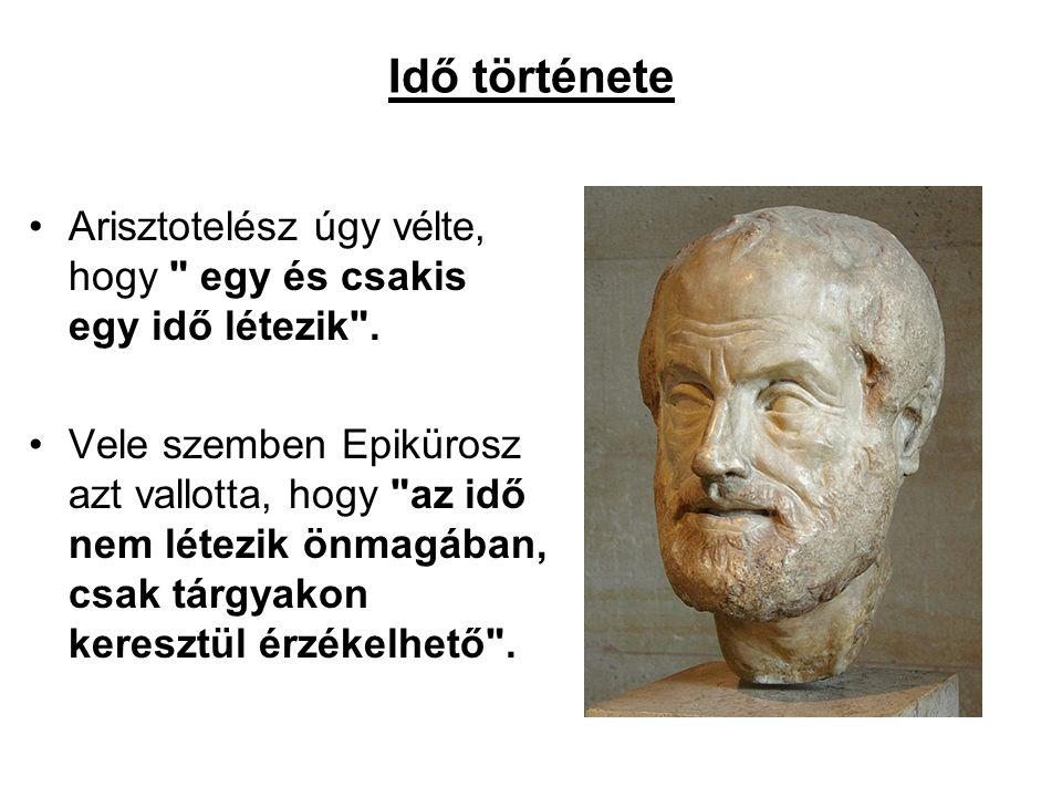 Idő története Arisztotelész úgy vélte, hogy egy és csakis egy idő létezik .
