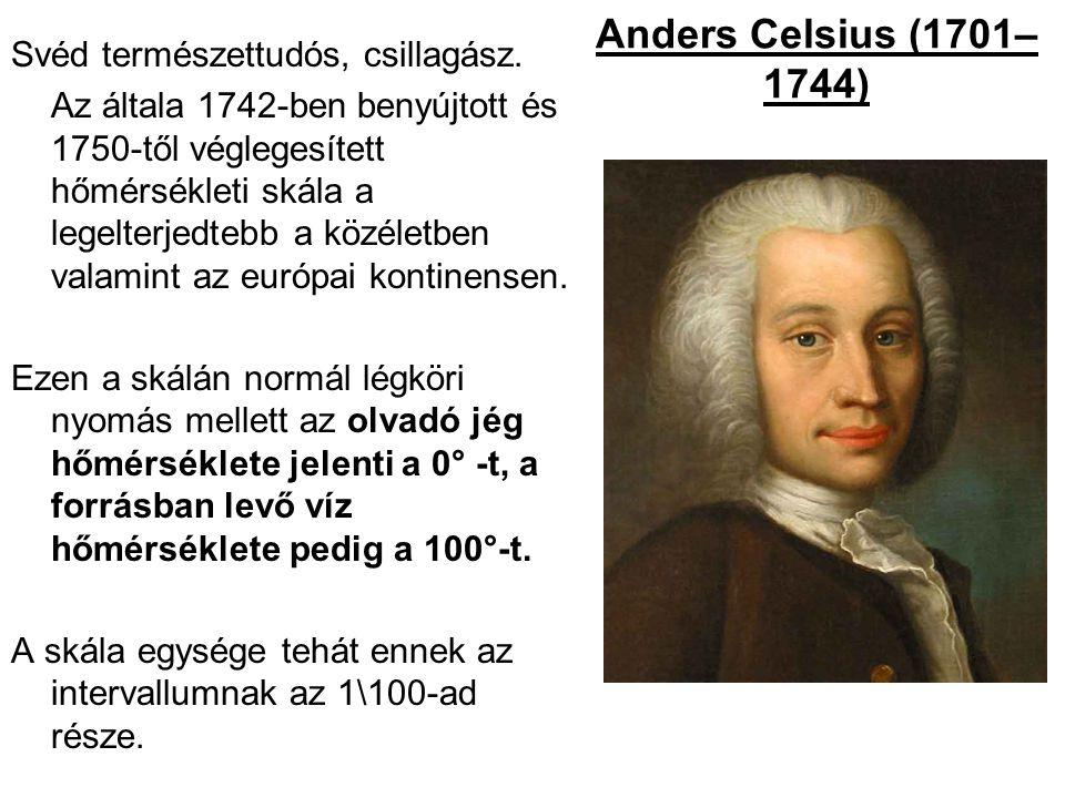 Anders Celsius (1701– 1744) Svéd természettudós, csillagász.