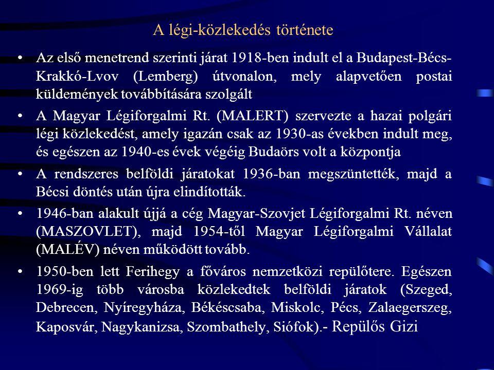 A légi-közlekedés története Az első menetrend szerinti járat 1918-ben indult el a Budapest-Bécs- Krakkó-Lvov (Lemberg) útvonalon, mely alapvetően post
