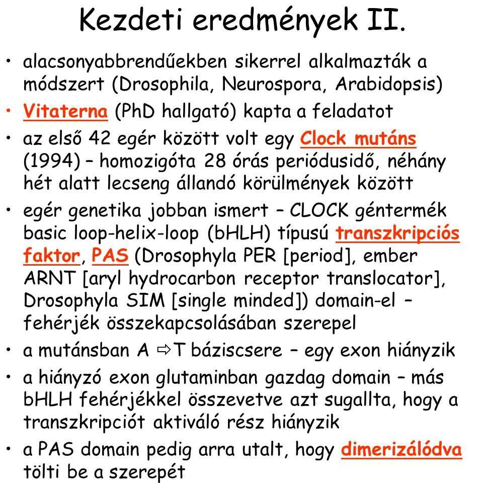 Kezdeti eredmények II. alacsonyabbrendűekben sikerrel alkalmazták a módszert (Drosophila, Neurospora, Arabidopsis) Vitaterna (PhD hallgató) kapta a fe