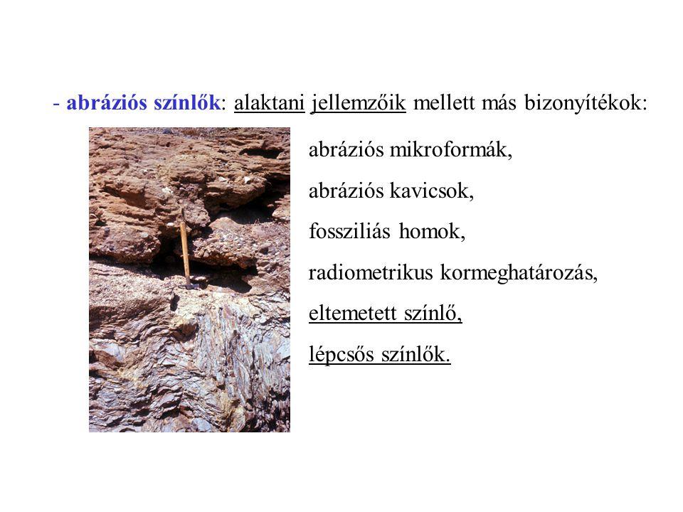 - abráziós színlők: alaktani jellemzőik mellett más bizonyítékok: abráziós mikroformák, abráziós kavicsok, fossziliás homok, radiometrikus kormeghatár