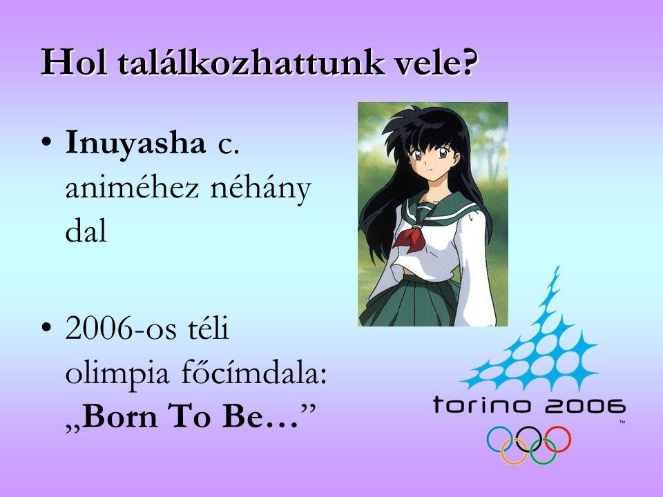 """Hol találkozhattunk vele? Inuyasha c. animéhez néhány dal 2006-os téli olimpia főcímdala: """"Born To Be…"""""""