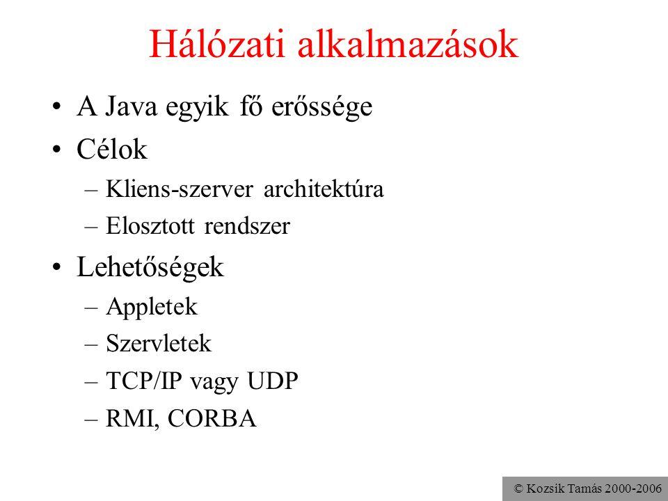 © Kozsik Tamás 2000-2006 Hálózati alkalmazások A Java egyik fő erőssége Célok –Kliens-szerver architektúra –Elosztott rendszer Lehetőségek –Appletek –Szervletek –TCP/IP vagy UDP –RMI, CORBA