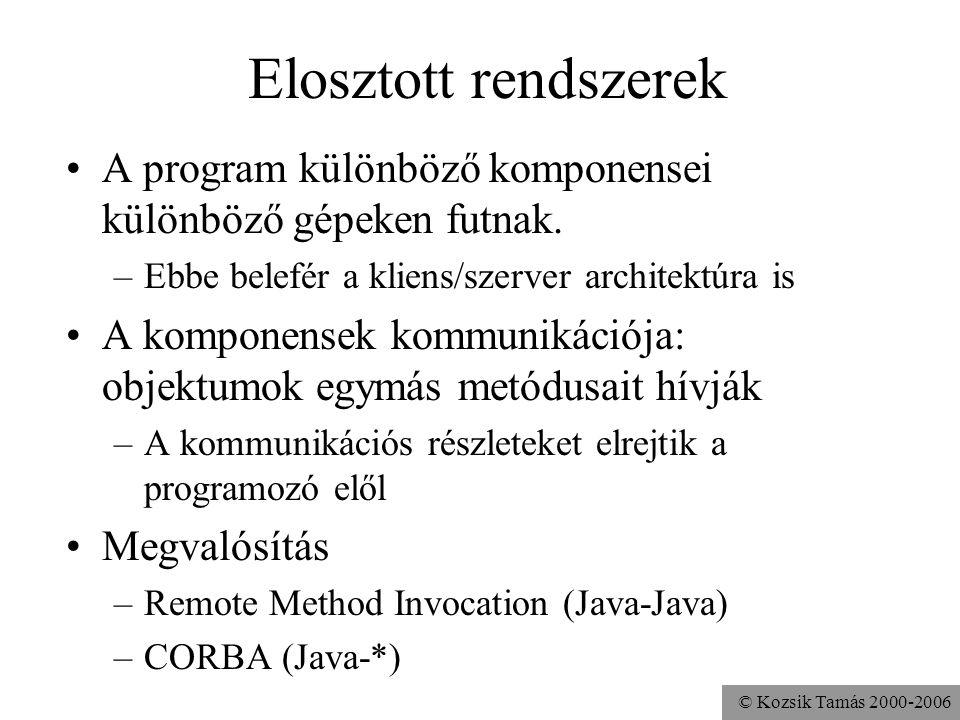 © Kozsik Tamás 2000-2006 Elosztott rendszerek A program különböző komponensei különböző gépeken futnak.