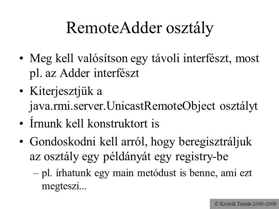 © Kozsik Tamás 2000-2006 RemoteAdder osztály Meg kell valósítson egy távoli interfészt, most pl.