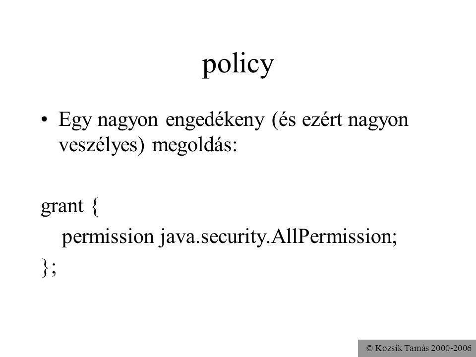 © Kozsik Tamás 2000-2006 policy Egy nagyon engedékeny (és ezért nagyon veszélyes) megoldás: grant { permission java.security.AllPermission; };