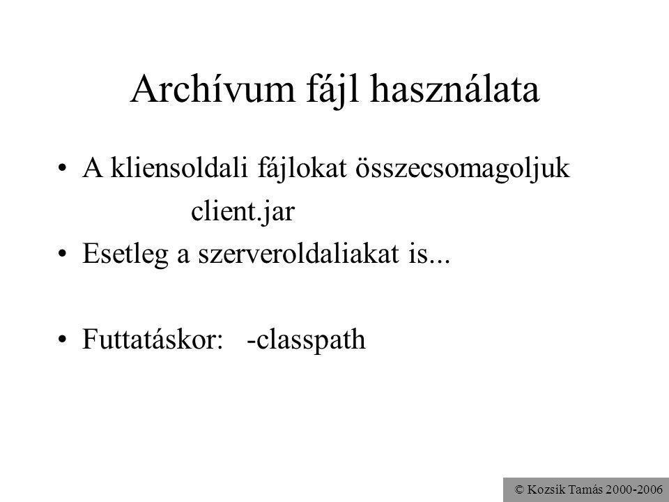 © Kozsik Tamás 2000-2006 Archívum fájl használata A kliensoldali fájlokat összecsomagoljuk client.jar Esetleg a szerveroldaliakat is...