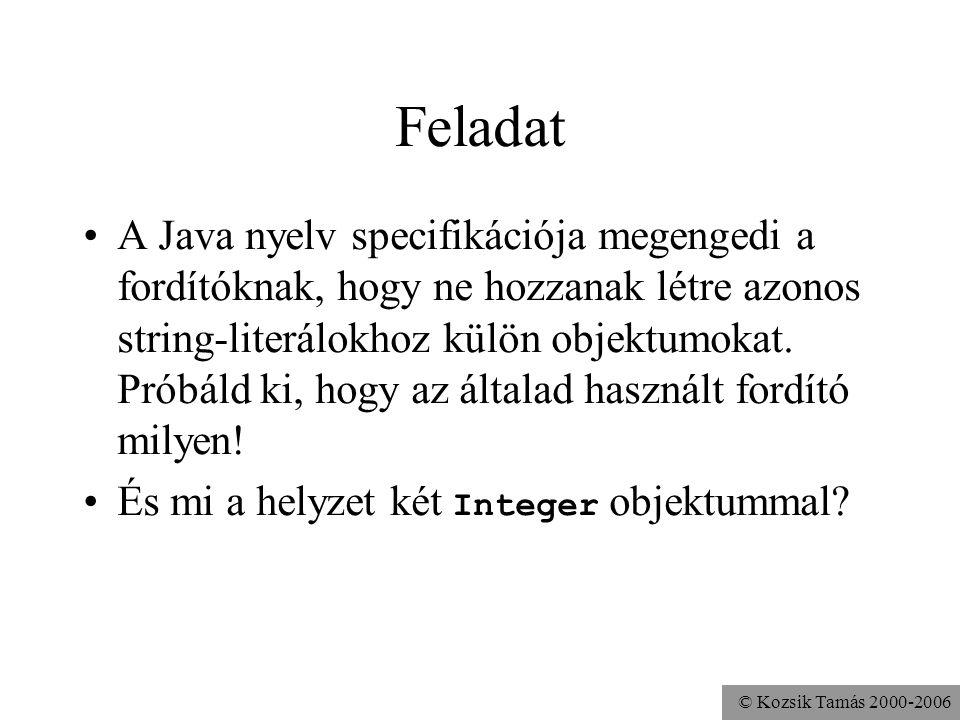 © Kozsik Tamás 2000-2006 Feladat A Java nyelv specifikációja megengedi a fordítóknak, hogy ne hozzanak létre azonos string-literálokhoz külön objektum