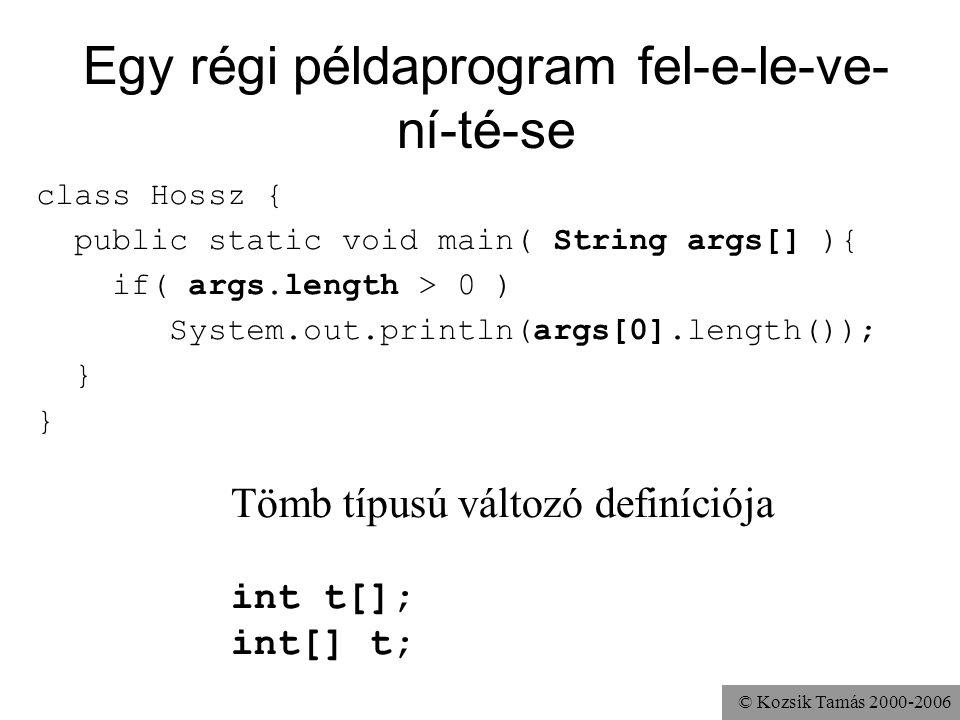 © Kozsik Tamás 2000-2006 Egy régi példaprogram fel-e-le-ve- ní-té-se class Hossz { public static void main( String args[] ){ if( args.length > 0 ) Sys