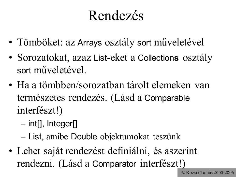 © Kozsik Tamás 2000-2006 Rendezés Tömböket: az Arrays osztály sort műveletével Sorozatokat, azaz List -eket a Collections osztály sort műveletével.
