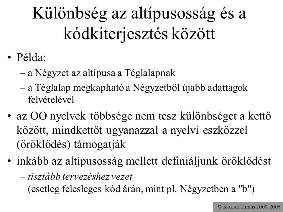 © Kozsik Tamás 2000-2006 A statikus típus szerepe Egy objektumreferencia (vagy objektum kifejezés) statikus típusa dönti el azt, hogy mit szabad csiná