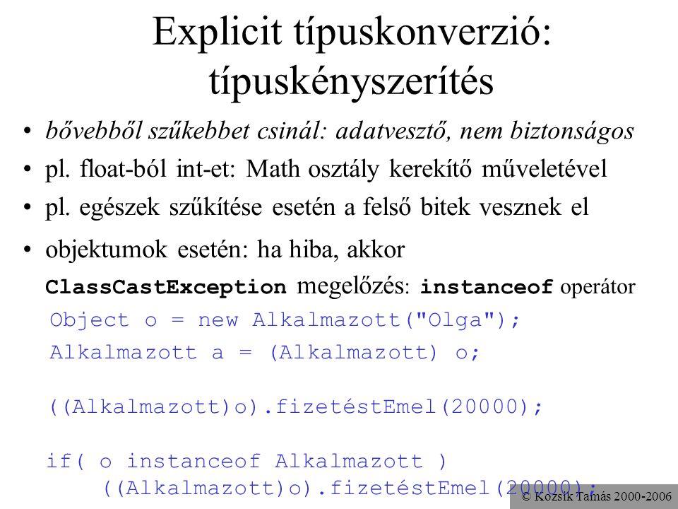 © Kozsik Tamás 2000-2006 Automatikus típuskonverzió altípusok esetén –szűkebb halmazba tartozó értéket egy bővebb halmazba tartozó értékké konvertál 1