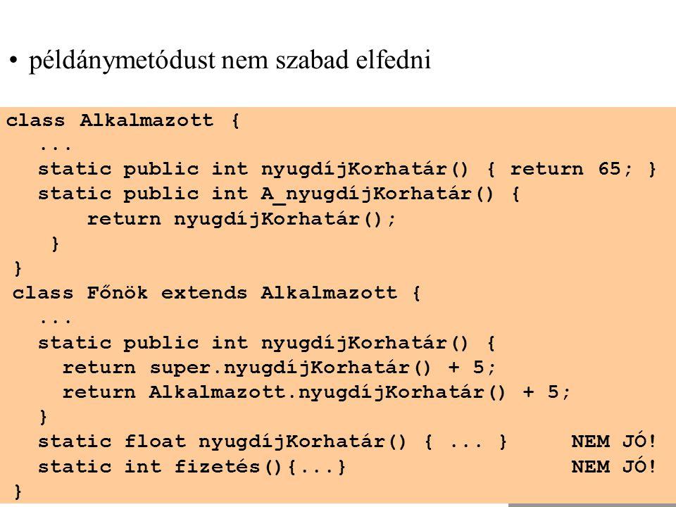 © Kozsik Tamás 2000-2006 class Alkalmazott {... static public int nyugdíjKorhatár() { return 65; } static public int A_nyugdíjKorhatár() { return nyug