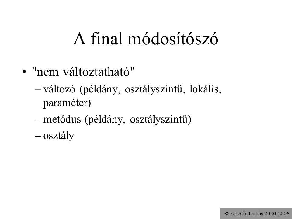 © Kozsik Tamás 2000-2006 Példa példányváltozó elfedésére class a { int x = 0; void pr() { System.out.println(x); } } class b extends a { int x = 1; vo