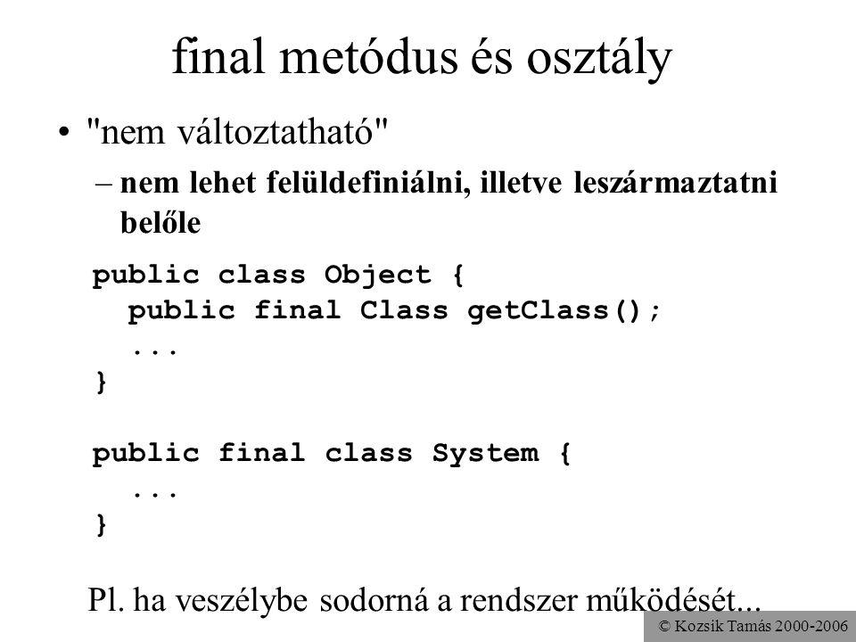© Kozsik Tamás 2000-2006 final változó: a referencia nem változhat class A { int v = 10; public static void main( String args[] ){ final A a = new A()