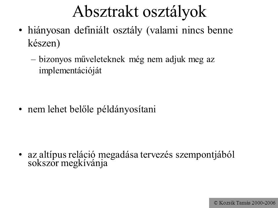 © Kozsik Tamás 2000-2006 Absztrakt osztályok hiányosan definiált osztály (valami nincs benne készen) nem lehet belőle példányosítani az altípus reláci