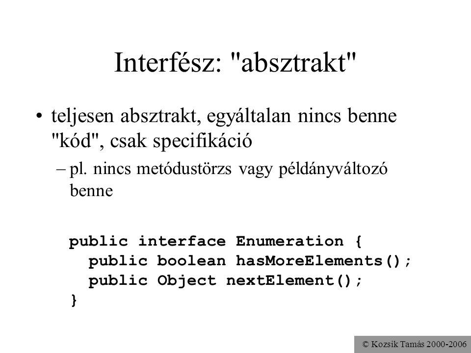 © Kozsik Tamás 2000-2006 Interfészek egy másik referencia típus az absztrakt osztályok definíciójára hasonlít típusspecifikáció-szerűség többszörös ör