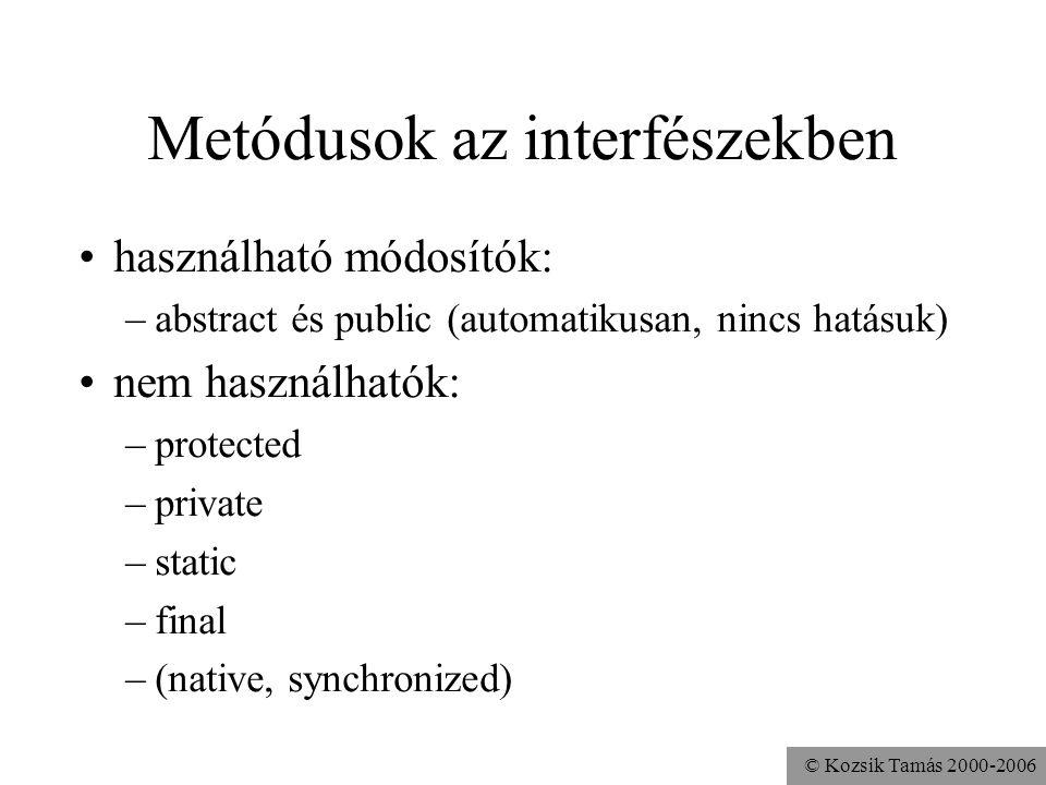 © Kozsik Tamás 2000-2006 Interfészek megadása módosítószók: –abstract (Automatikusan, azaz nincs hatása. Nem szokás.) –public (Mint osztályoknál; több