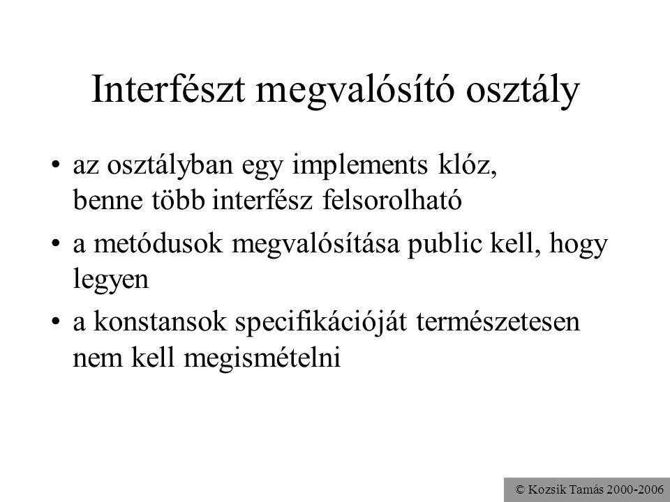 © Kozsik Tamás 2000-2006 Változódeklarációk az interfészekben használható módosítók: –public final static (automatikusan, nincs hatásuk) nem használha