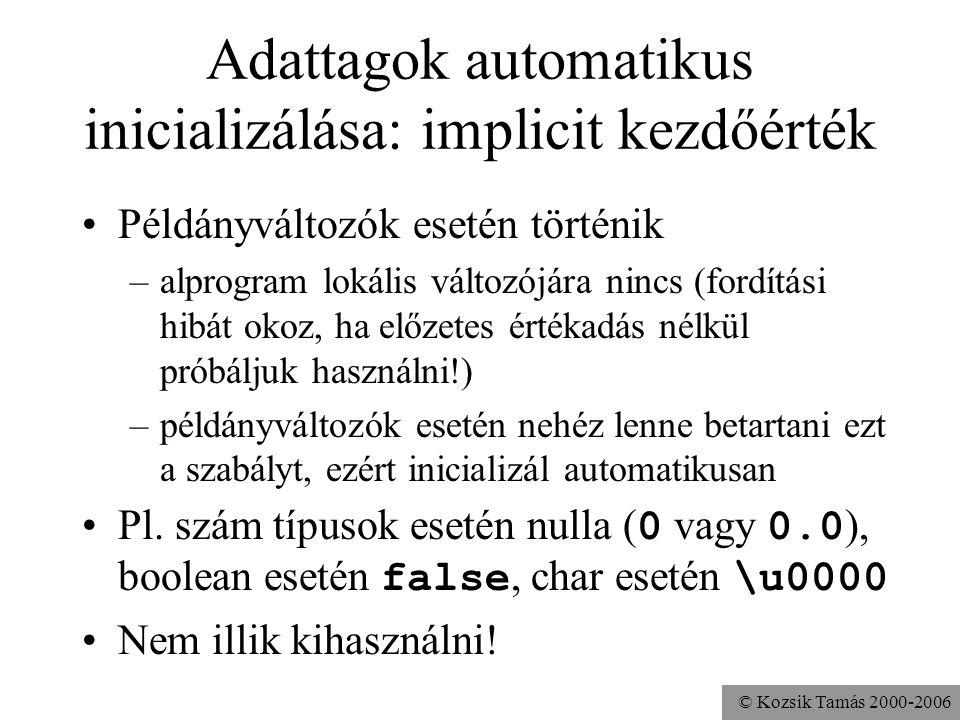 © Kozsik Tamás 2000-2006 Adattagok automatikus inicializálása: példa public class Alkalmazott {... int fizetés; public void fizetéstBeállít(... ){...}