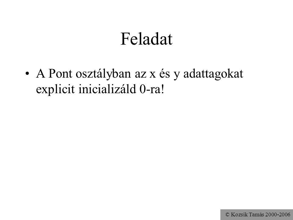 © Kozsik Tamás 2000-2006 Adattagok automatikus inicializálása: implicit kezdőérték Példányváltozók esetén történik –alprogram lokális változójára ninc