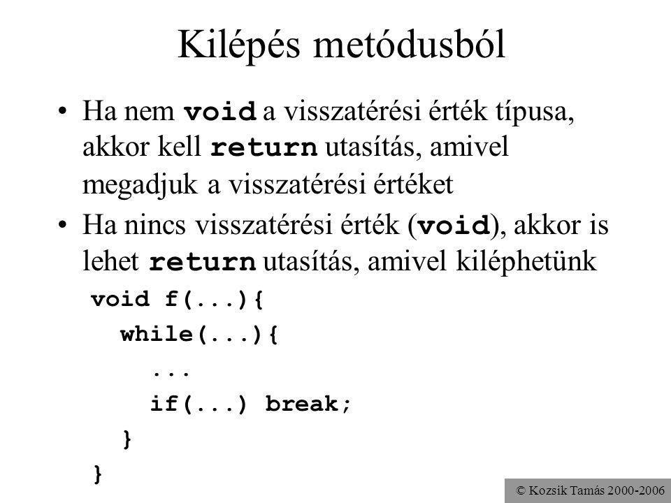 © Kozsik Tamás 2000-2006 Kilépés metódusból Ha nem void a visszatérési érték típusa, akkor kell return utasítás, amivel megadjuk a visszatérési értéke