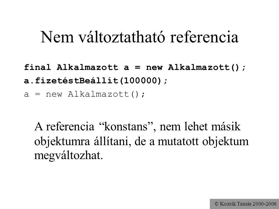 © Kozsik Tamás 2000-2006 Üres referencia Ha egy változó értéke null, akkor nem mutat objektumra. Alkalmazott c = null; A null referencia minden osztál